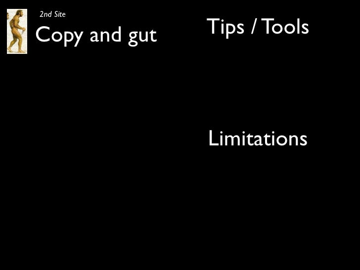 2nd Site  Copy and gut   Tips / Tools                   Limitations