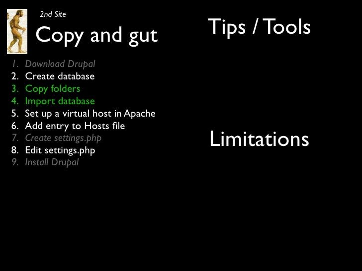 2nd Site         Copy and gut                    Tips / Tools 1.   Download Drupal 2.   Create database 3.   Copy folders ...