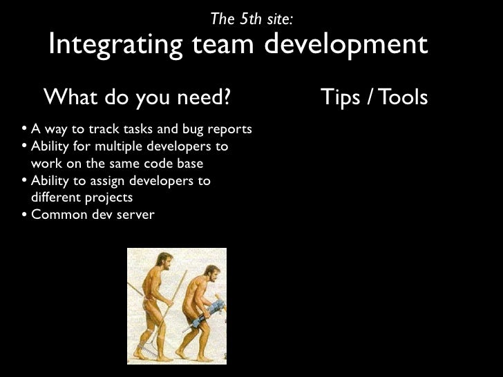 The 5th site:     Integrating team development    What do you need?                            Tips / Tools • A way to tra...