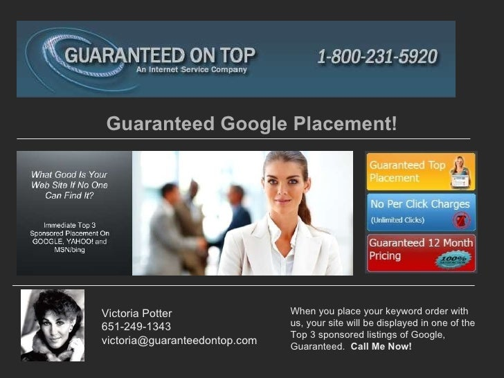 Guaranteed Google Placement! Victoria Potter 651-249-1343 [email_address] When you place your keyword order with us, your ...