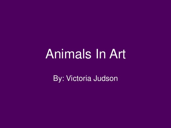 Animals In Art By: Victoria Judson