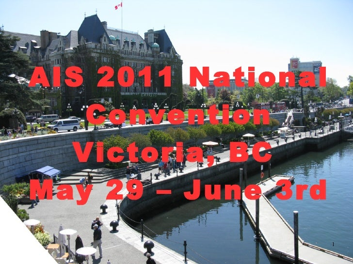 AIS 2011 National Convention Victoria, BC  May 29 – June 3rd