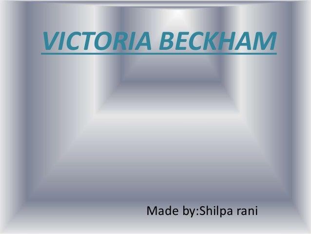 VICTORIA BECKHAM Made by:Shilpa rani