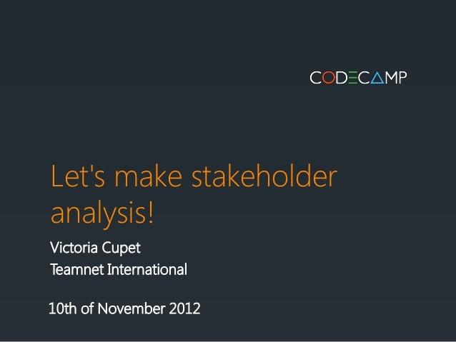 Lets make stakeholderanalysis!Victoria CupetTeamnet International10th of November 2012