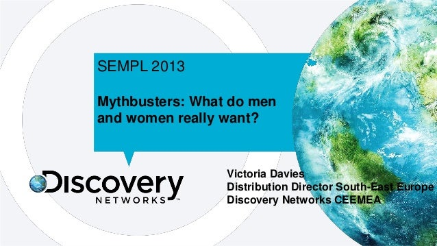 SEMPL 2013 Mythbusters: What do men and women really want?  Victoria Davies Distribution Director South-East Europe Discov...
