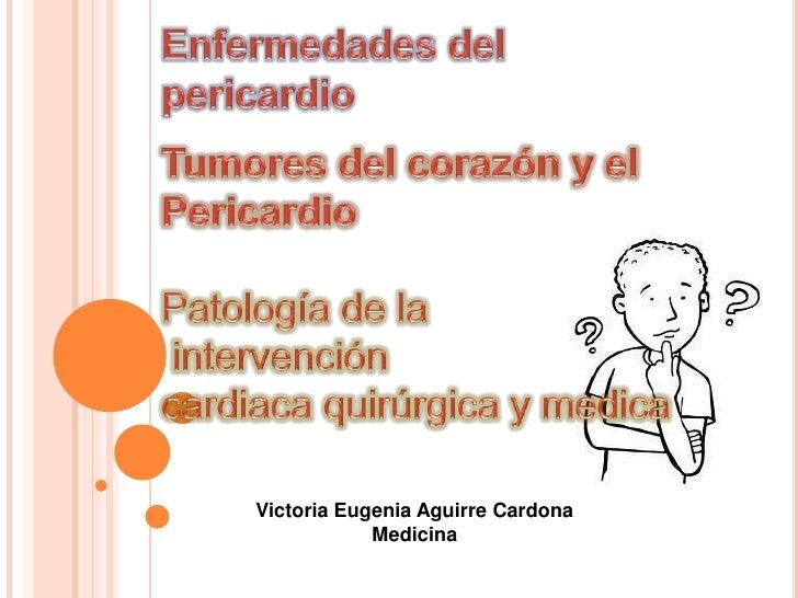 Enfermedades del pericardio<br />Tumores del corazón y el<br />Pericardio<br />Patología de la<br /> intervención <br />ca...