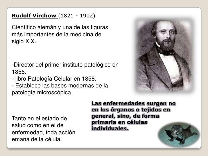 Rudolf Virchow (1821 - 1902)  Científico alemán y una de las figuras más importantes de la medicina del siglo XIX.    -Dir...
