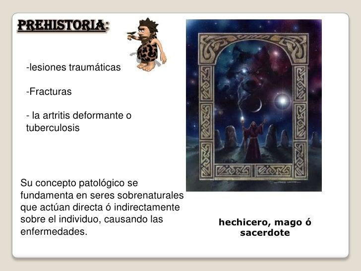 Prehistoria:   -lesiones traumáticas   -Fracturas   - la artritis deformante o  tuberculosis     Su concepto patológico se...