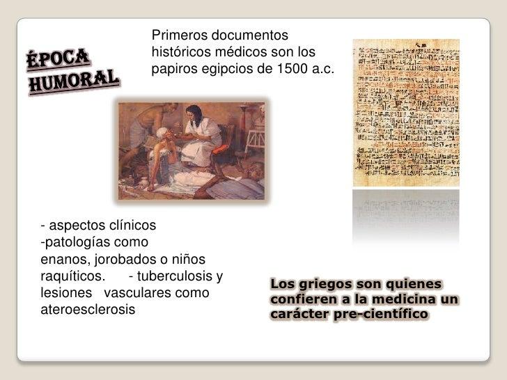 Primeros documentos                   históricos médicos son los                   papiros egipcios de 1500 a.c.     - asp...