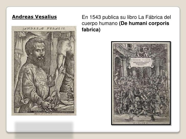 Andreas Vesalius   En 1543 publica su libro La Fábrica del                    cuerpo humano (De humani corporis           ...