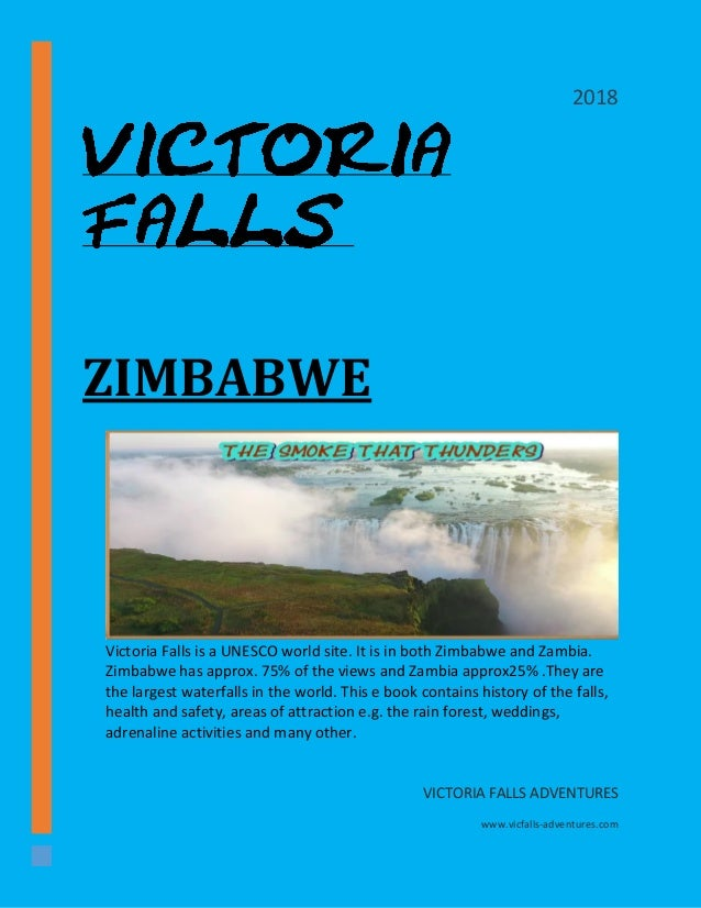 ZIMBABWE Victoria Falls is a UNESCO world site. It is in both Zimbabwe and Zambia. Zimbabwe has approx. 75% of the views a...