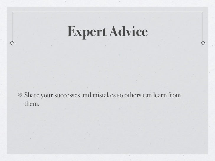 Expert AdviceShare your successes and mistakes so others can learn fromthem.