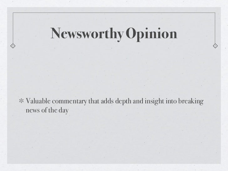 Newsworthy OpinionValuable commentary that adds depth and insight into breakingnews of the day