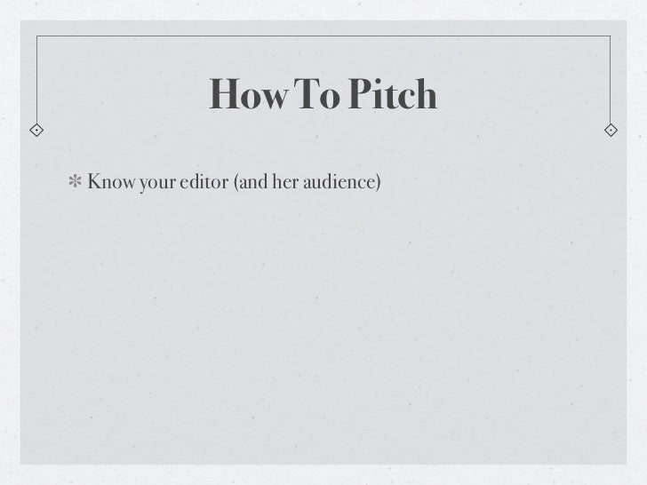 How To PitchKnow your editor (and her audience)