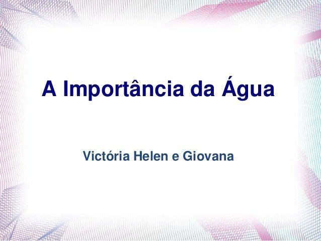 A Importância da Água Victória Helen e Giovana