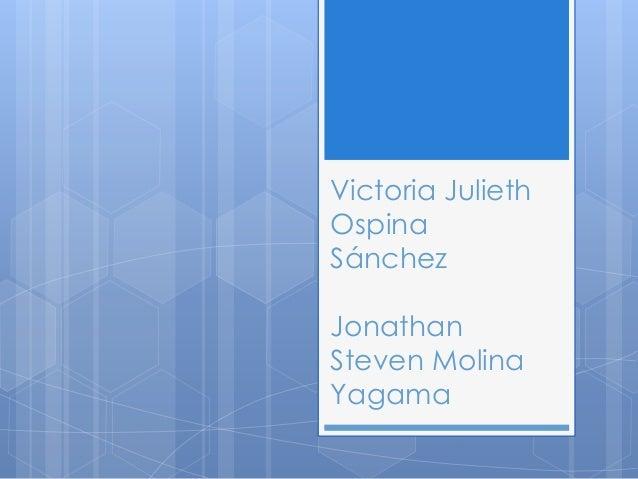 Victoria Julieth  Ospina  Sánchez  Jonathan  Steven Molina  Yagama