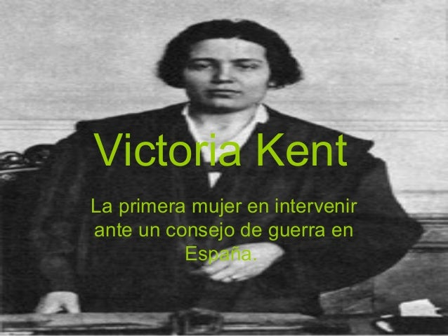 Victoria Kent La primera mujer en intervenir ante un consejo de guerra en España.