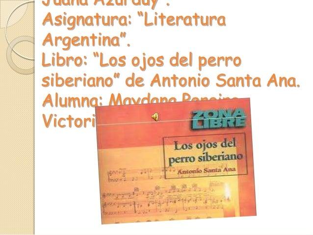 """Juana Azurduy"""".Asignatura: """"LiteraturaArgentina"""".Libro: """"Los ojos del perrosiberiano"""" de Antonio Santa Ana.Alumna: Maydana..."""