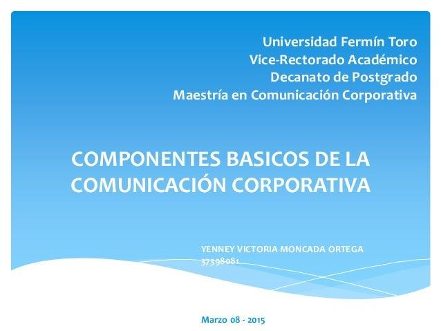 Universidad Fermín Toro Vice-Rectorado Académico Decanato de Postgrado Maestría en Comunicación Corporativa COMPONENTES BA...