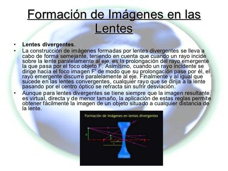 Formación de Imágenes en las Lentes <ul><li>Lentes divergentes . </li></ul><ul><li>La construcción de imágenes formadas po...