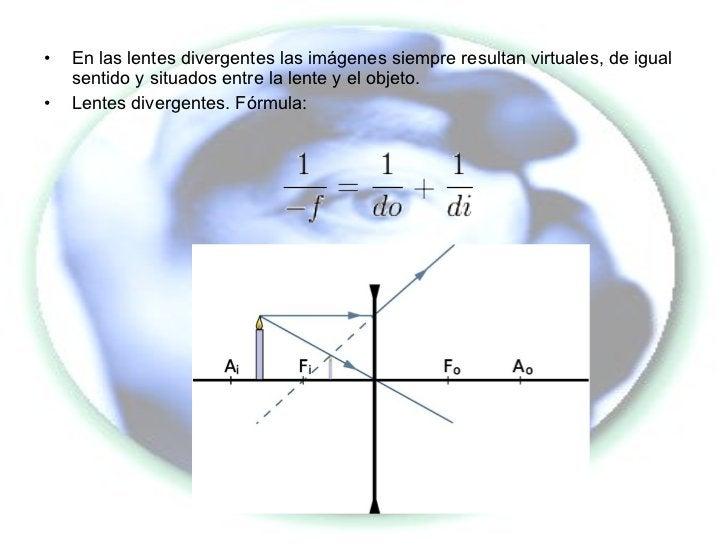 <ul><li>En las lentes divergentes las imágenes siempre resultan virtuales, de igual sentido y situados entre la lente y el...