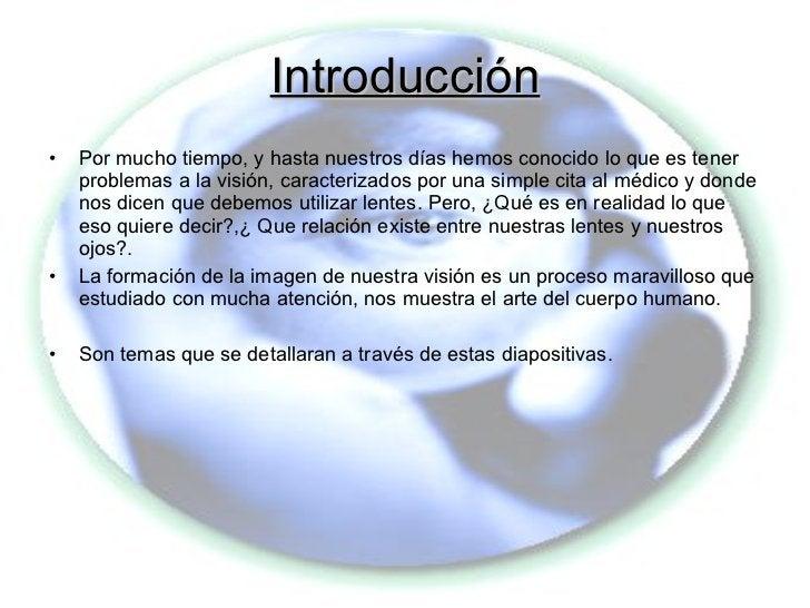Introducción <ul><li>Por mucho tiempo, y hasta nuestros días hemos conocido lo que es tener problemas a la visión, caracte...