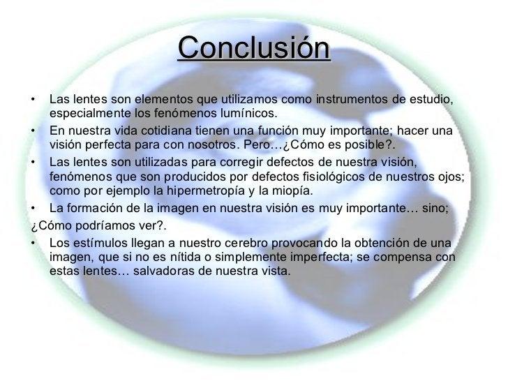 Conclusión <ul><li>Las lentes son elementos que utilizamos como instrumentos de estudio, especialmente los fenómenos lumín...
