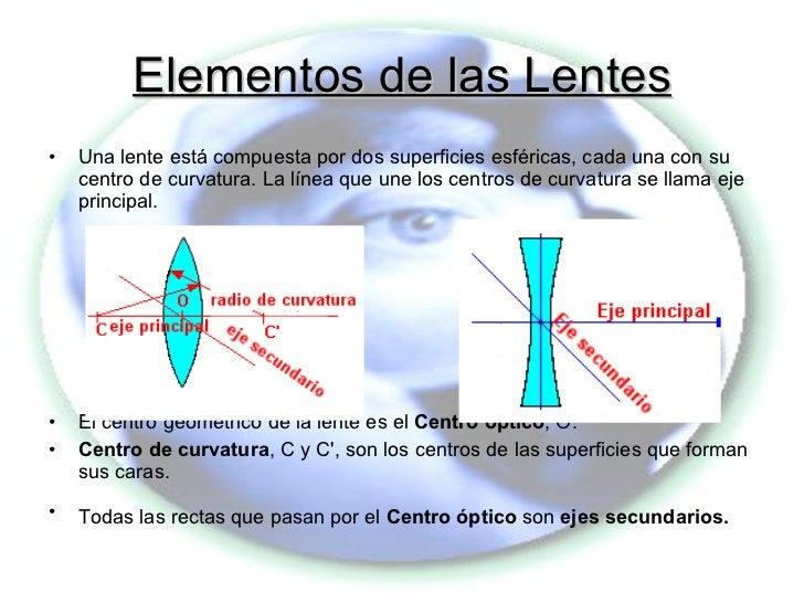 Elementos de las Lentes <ul><li>Una lente está compuesta por dos superficies esféricas, cada una con su centro de curvatur...