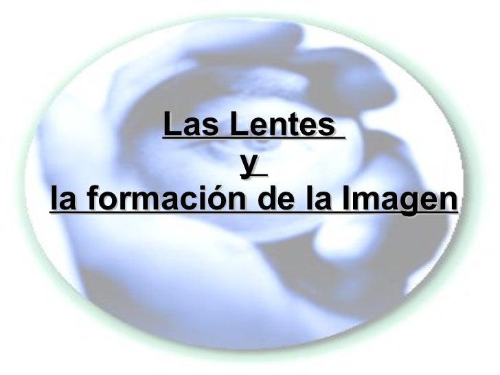 Las Lentes  y  la formación de la Imagen