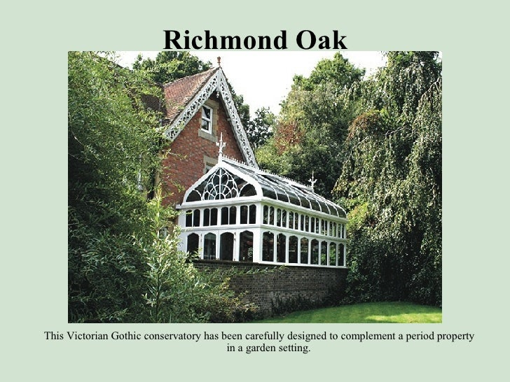 Richmond Oak <ul><li>This Victorian Gothic conservatory has been carefully designed to complement a period property in a g...