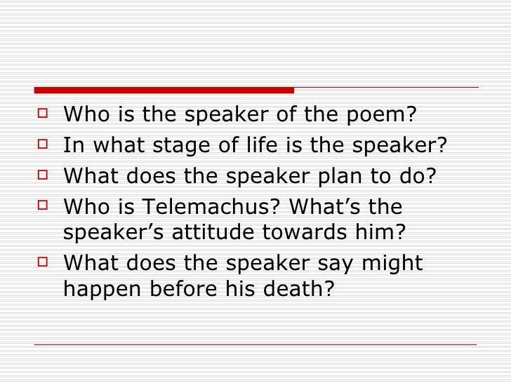 <ul><li>Who is the speaker of the poem? </li></ul><ul><li>In what stage of life is the speaker? </li></ul><ul><li>What doe...