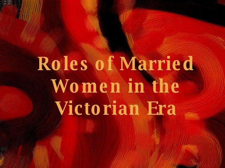 Roles of Victorian Women Roles of Married Women in the Victorian Era