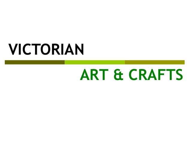 VICTORIAN ART & CRAFTS