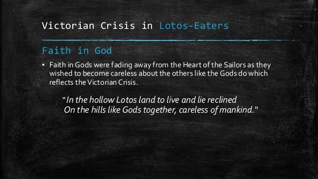 Victorian Crisis in Lotos-Eaters ▪ Faith in Gods were fading away from the Heart of the Sailors as they wished to become c...