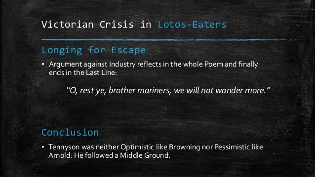 Victorian Crisis in Lotos-Eaters ▪ Argument against Industry reflects in the whole Poem and finally ends in the Last Line:...