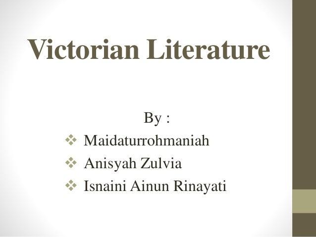 Victorian Literature  By :   Maidaturrohmaniah   Anisyah Zulvia   Isnaini Ainun Rinayati