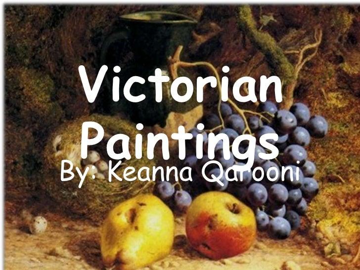 Victorian PaintingsBy: Keanna Qarooni