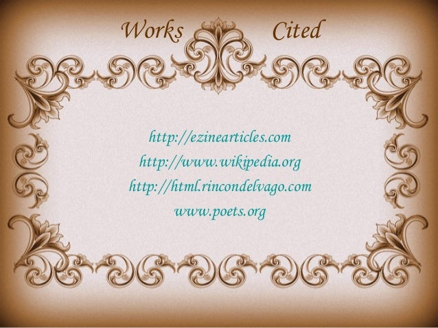 Works  Cited  http://ezinearticles.com http://www.wikipedia.org http://html.rincondelvago.com www.poets.org