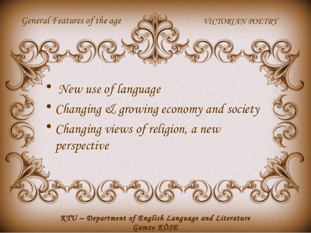 General Features of the age  VICTORIAN POETRY  • New use of language • Changing & growing economy and society • Changing v...