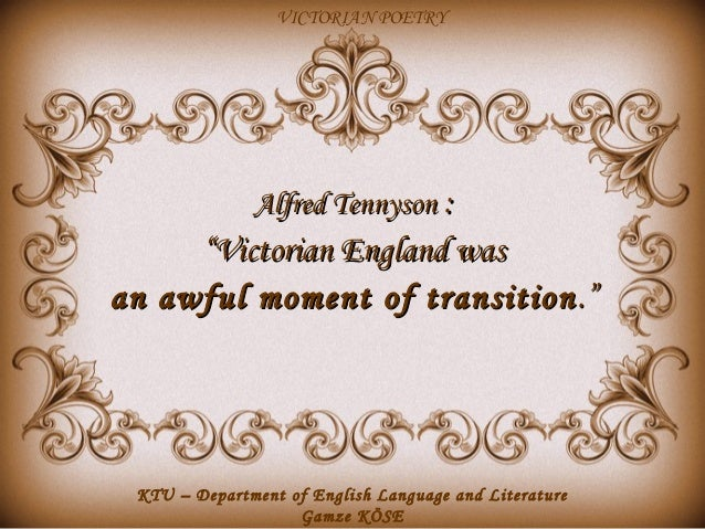 """VICTORIAN POETRY  Alfred Tennyson :  """"Victorian England was a n awful moment of transition .""""  KTU – Department of English..."""