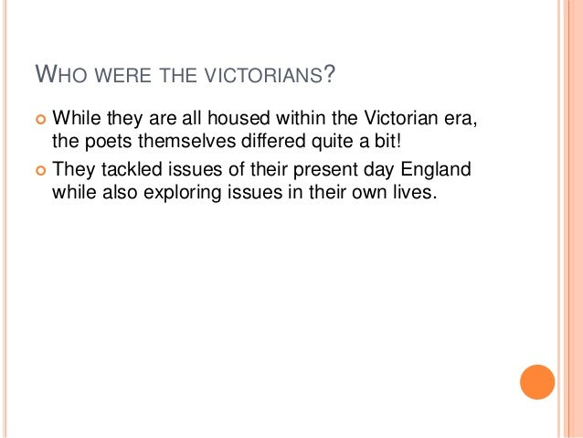 WHO WERE THE VICTORIANS?  While they are all housed within the Victorian era, the poets themselves differed quite a bit! ...
