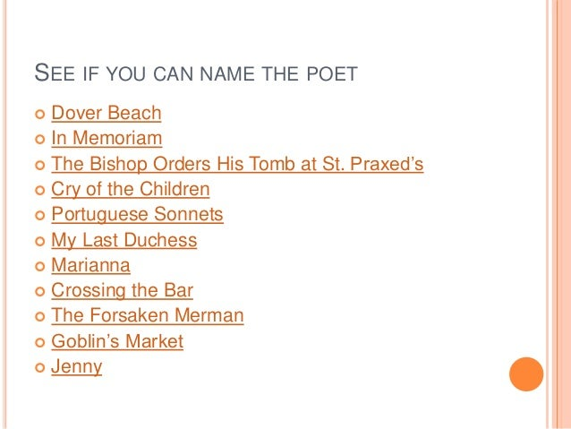 SEE IF YOU CAN NAME THE POET  Dover Beach  In Memoriam  The Bishop Orders His Tomb at St. Praxed's  Cry of the Childre...