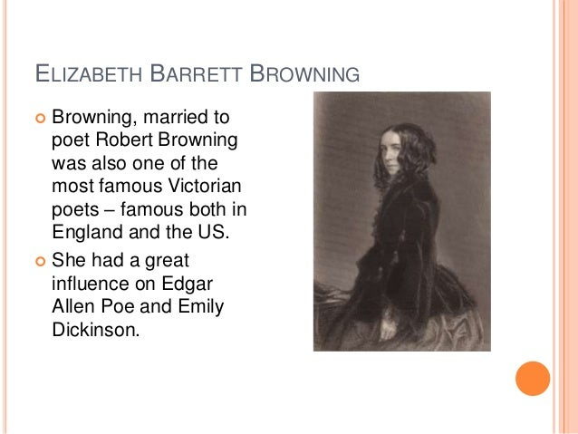 ELIZABETH BARRETT BROWNING  Browning, married to poet Robert Browning was also one of the most famous Victorian poets – f...