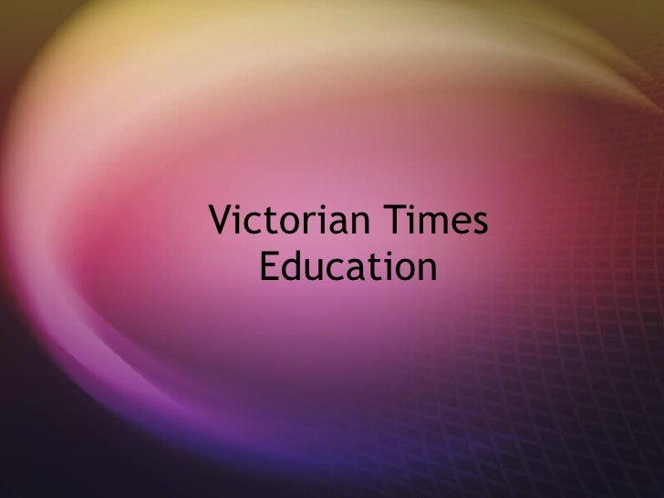 Victorian Times Education