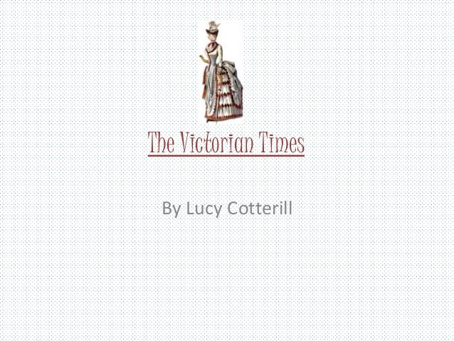 The Victorian Times By Lucy Cotterill
