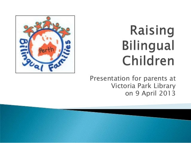 Presentation for parents at      Victoria Park Library           on 9 April 2013