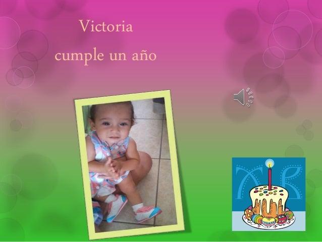 Victoria  cumple un año
