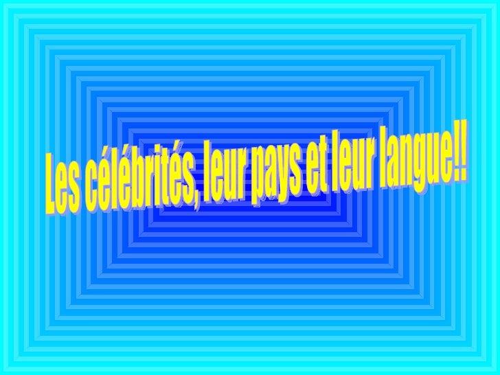 Les célébrités, leur pays et leur langue!!