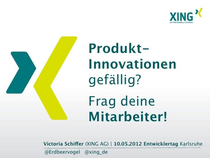 Produkt-                  Innovationen                  gefällig?                  Frag deine                  Mitarbeiter...