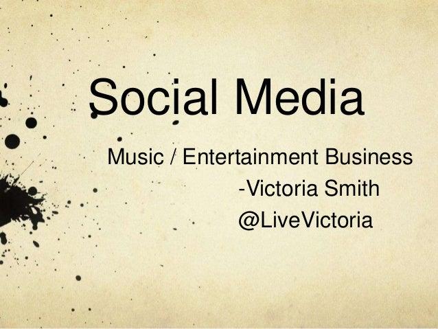Social Media Music / Entertainment Business -Victoria Smith @LiveVictoria